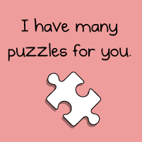 I have many puzzles for you