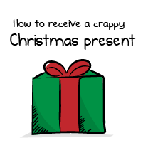 How to receive a crappy Christmas present