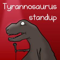 Tyrannosaurus Standup