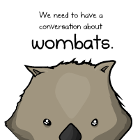 We need to have a conversation about wombats