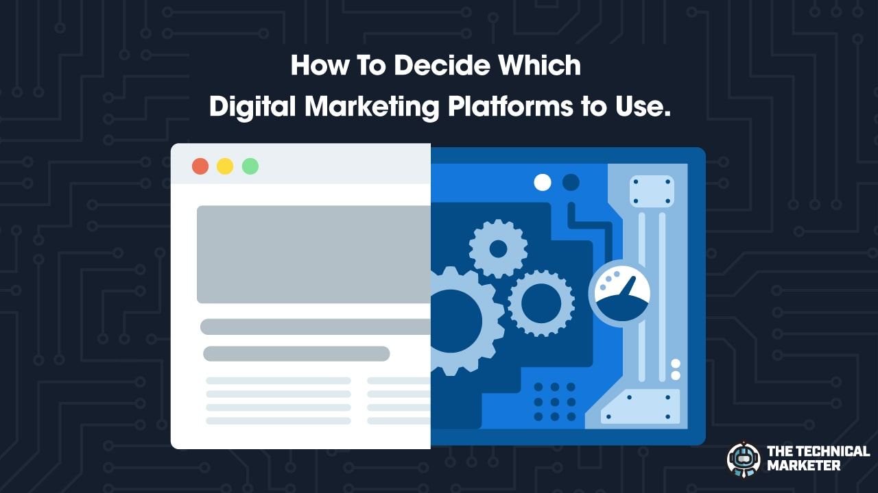 How To Decide Which Digital Marketing Platforms to Use