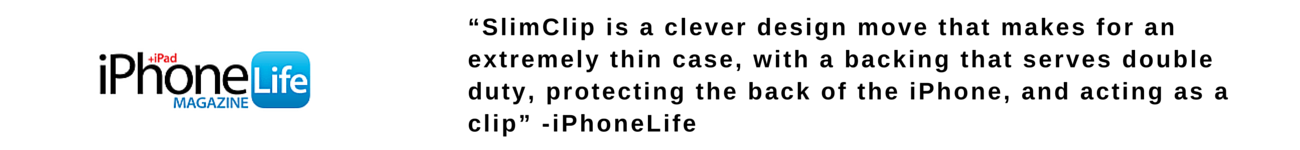 """""""SlimClip is a clever design move that makes for an extremely thin case, with a backing that serves double duty, protecting the back of the iPhone, and acting as a clip"""" -iPhoneLife"""