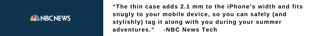 """""""The thin case adds 2.1 mm to the iPhone's width and fits snugly to your mobile device, so you can safely (and stylishly) tag it along with you during your summer adventures."""" -NBC News Tech"""
