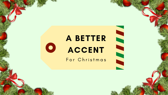 Investing in Your Accent is a Great Gift