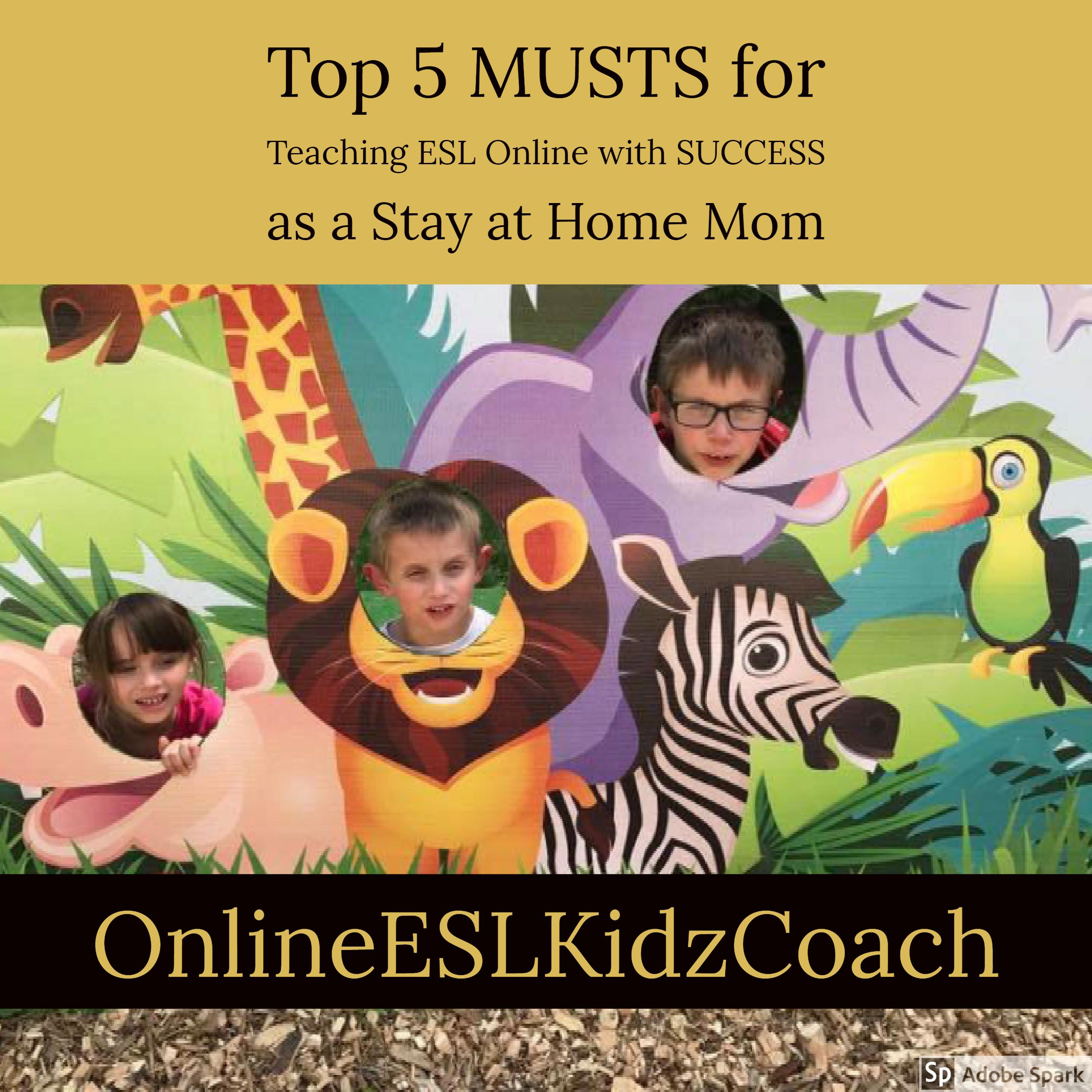 Blog Post Series: Top 5 MUSTS for Teaching ESL Online as a Stay at Home Mom