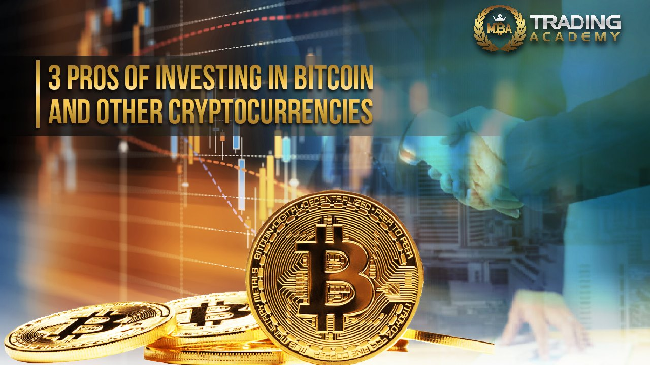 3 Pros of Investing in Bitcoin and Other Cryptocurrencies
