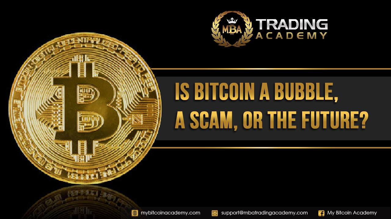 Is Bitcoin A Bubble, A Scam, Or The Future?