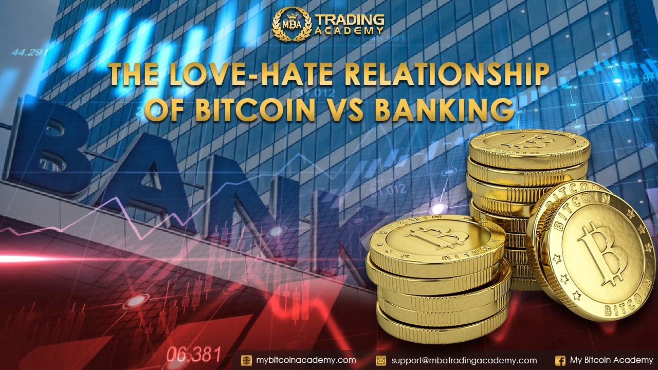 The Love-Hate Relationship Of Bitcoin Vs Banking