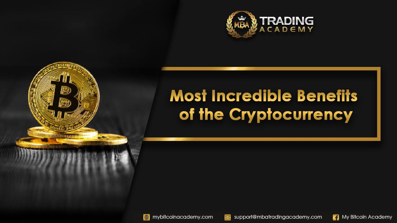Most Incredible Benefits of the Cryptocurrency