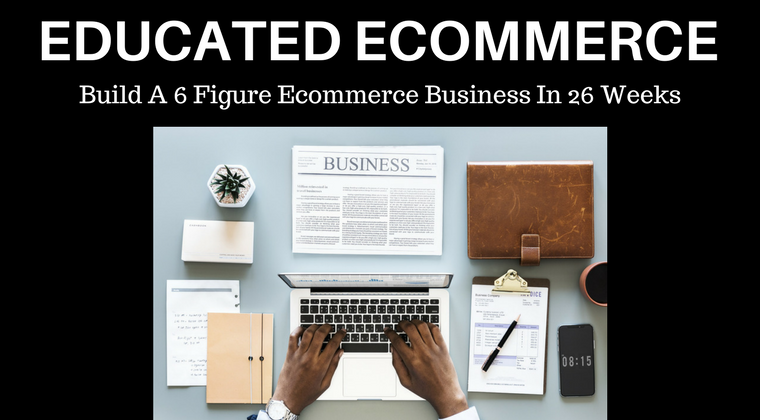 Go to the Educated Ecommerce Course Page And Get Started Now.