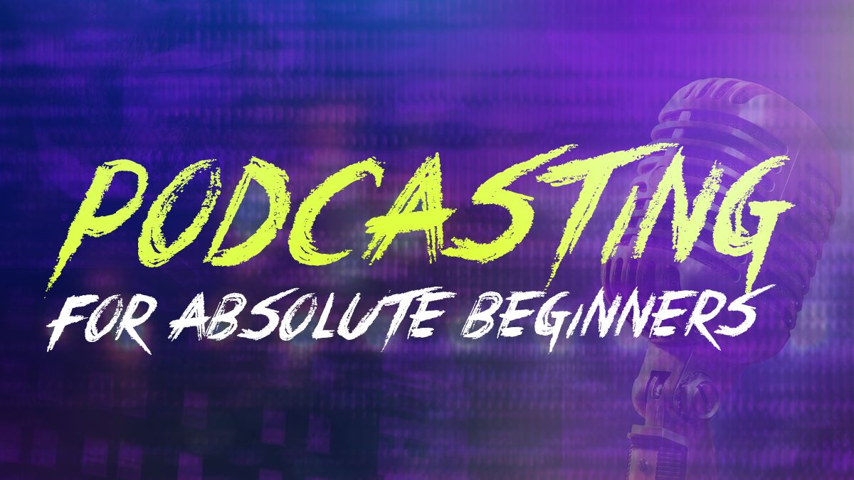 Podcasting for Absolute Beginners