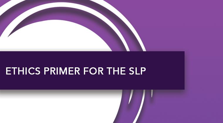Ethics Primer for the SLP
