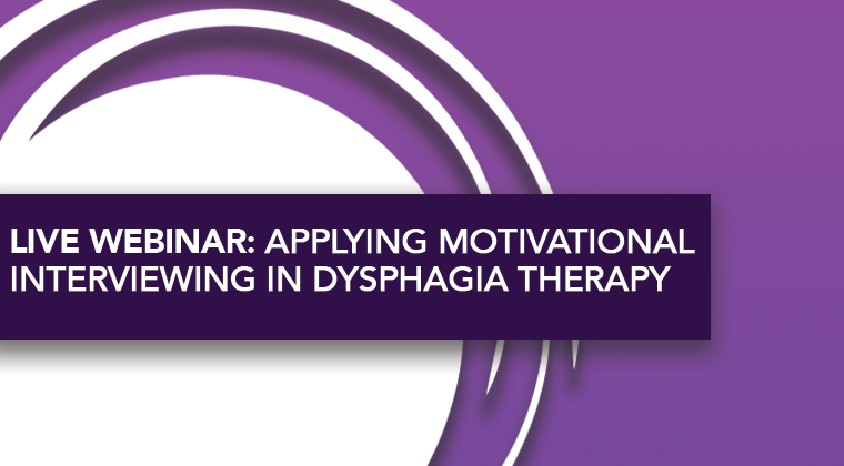 LIVE WEBINAR: Applying Motivational Interviewing in Dysphagia Therapy