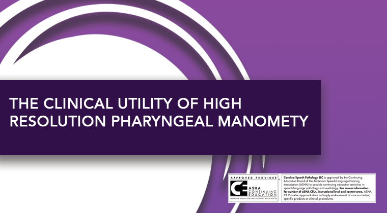 The Clinical Utility of High Resolution Pharyngeal Manometry
