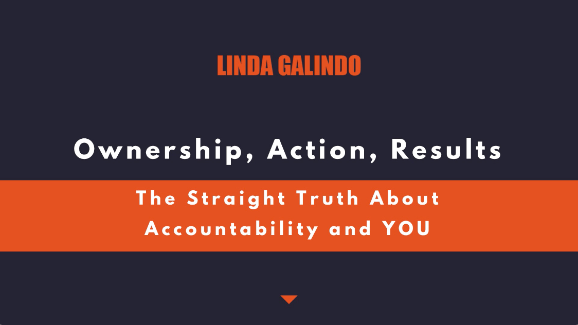 Ownership, Action, Results -- The Straight Truth About Accountability and YOU