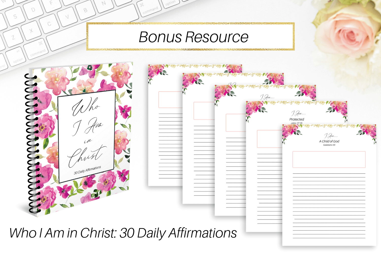 Bonus Resource:  Who I Am in Christ Daily Affirmations Journal