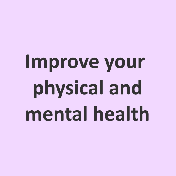 Improve your physical and mental health