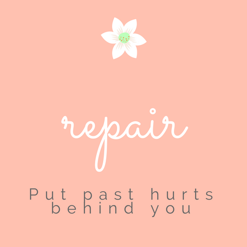 Repair hurt. Put past hurts behind you.