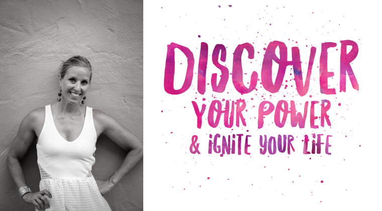 Discover Your Power & Ignite Your Life