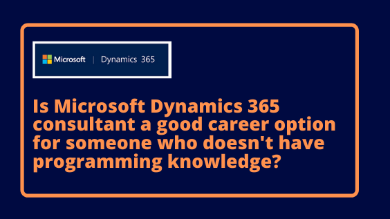 Is Microsoft Dynamics 365 consultant a good career option for someone who doesn't have programming knowledge?