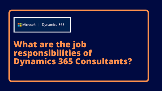What are the job responsibilities of Dynamics 365 Consultants?