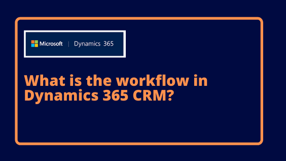 What is the workflow in Dynamics 365 CRM?