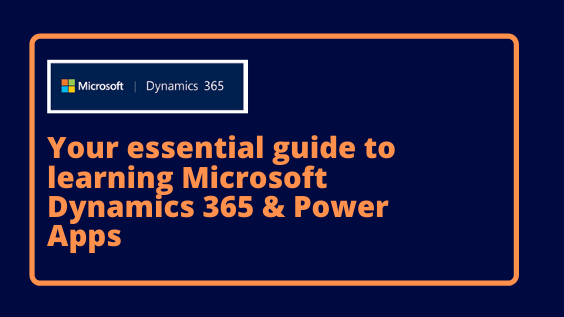 Your essential guide to learning Microsoft Dynamics 365 & Power Apps