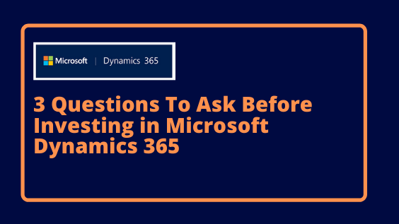 3 Questions To Ask Before Investing in Microsoft Dynamics 365