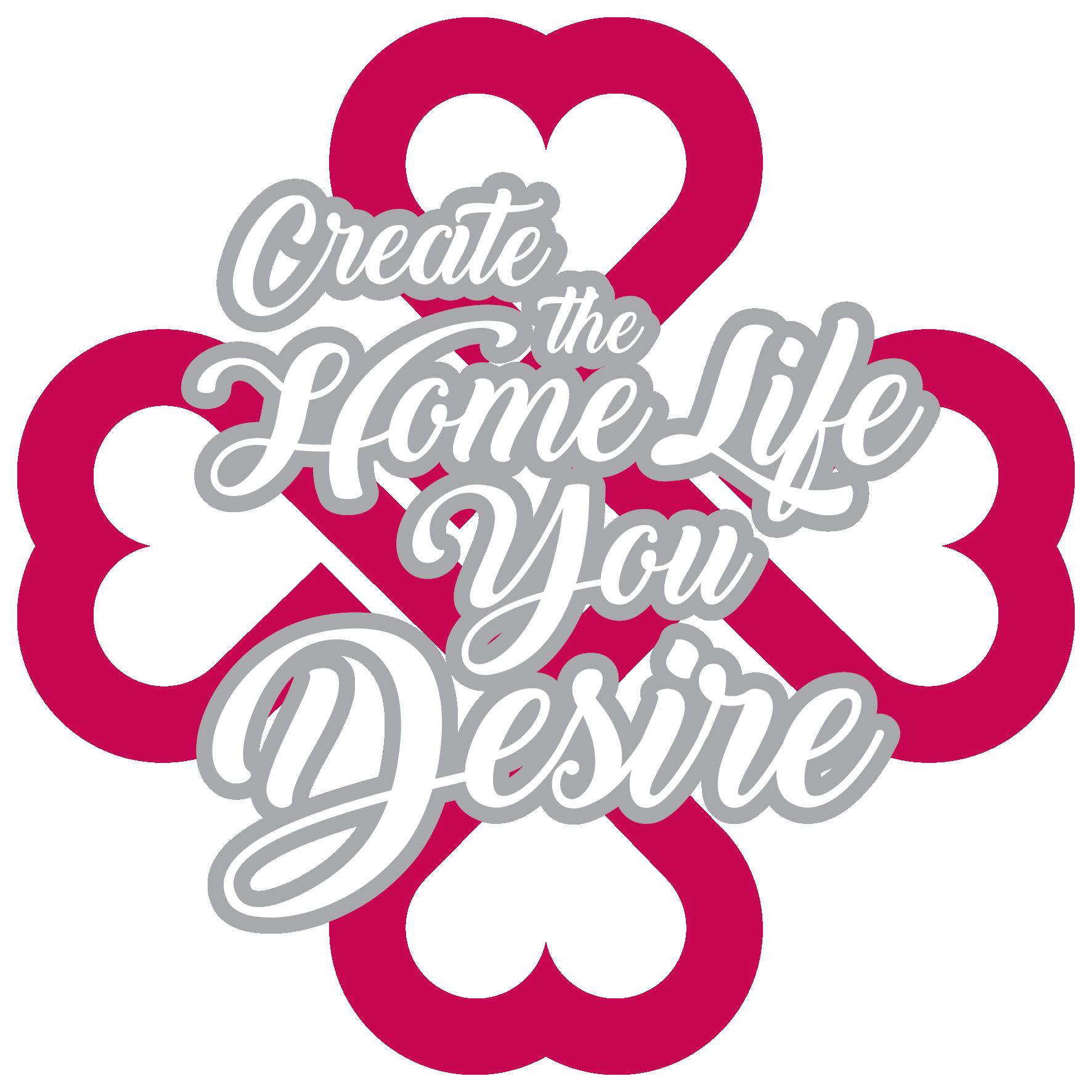 Create The Home Life You Desire