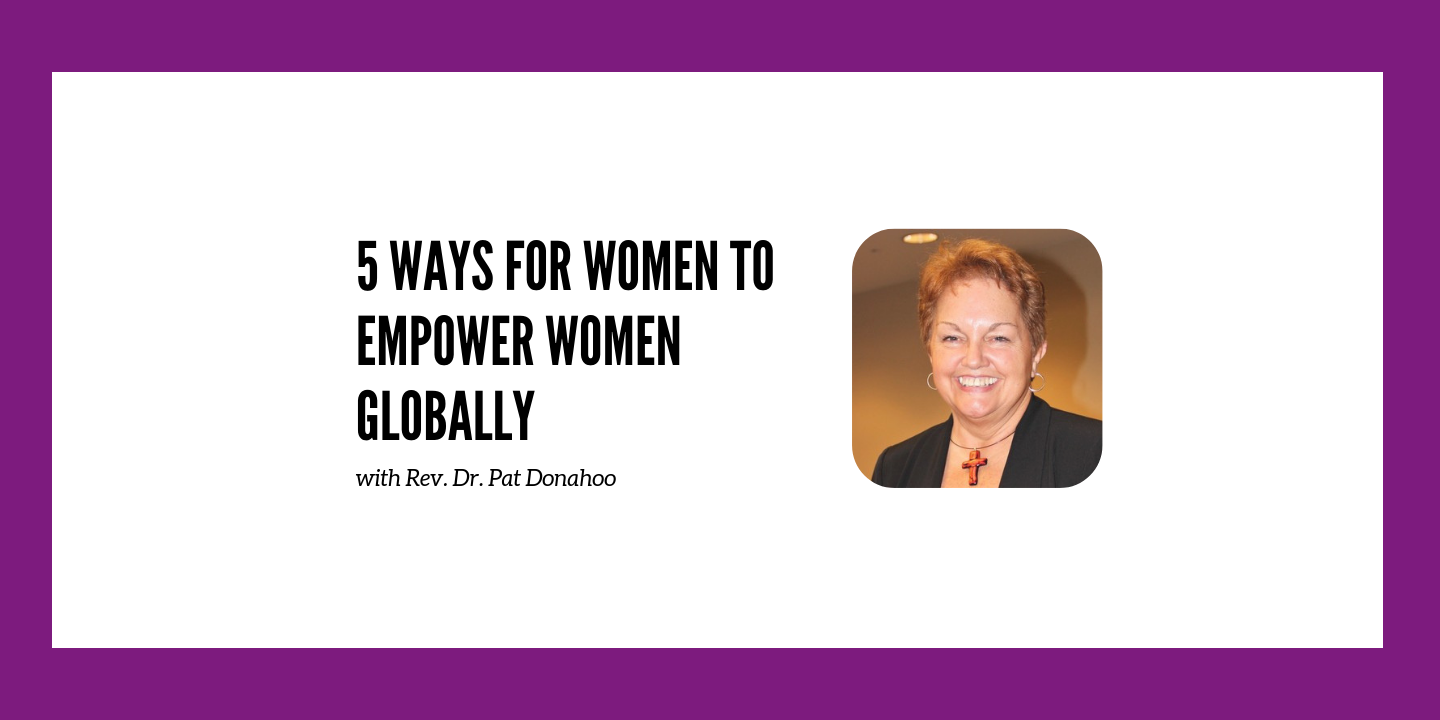 5 Ways for Women to Empower Women Globally