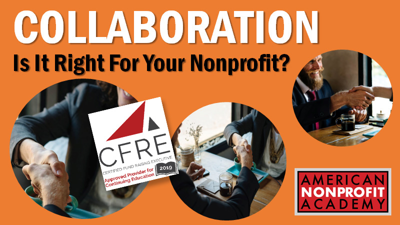 CFRE CONTINUING EDUCATION: Collaboration: Is It Right For Your Nonprofit?
