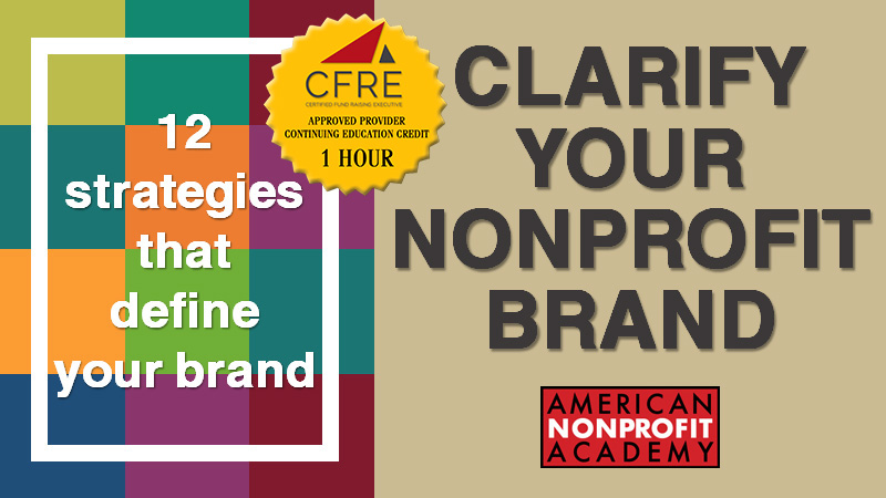 CFRE CONTINING EDUCATION Clarify Your Nonprofit Brand