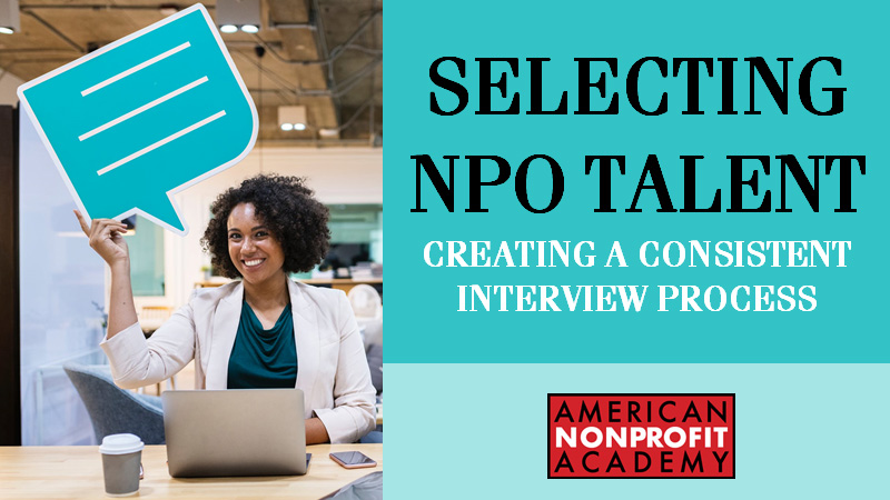 Selecting NPO Talent - Creating Consistent Interview Process