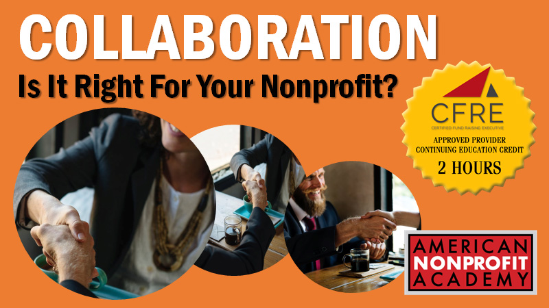 CFRE CONTINUING EDUCATION Collaboration: Is It Right For Your Nonprofit?