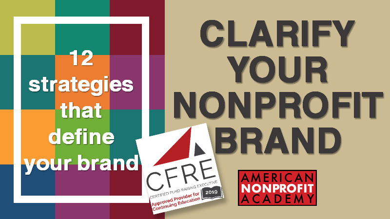 CFRE CONTINING EDUCATION: Clarify Your Nonprofit Brand