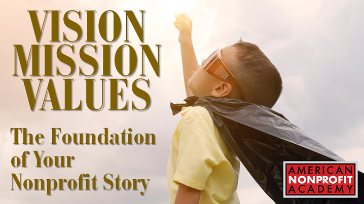 Vision, Mission, Values:  The Foundation of Your Nonprofit Story