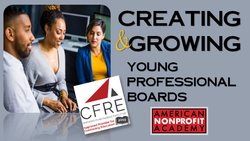 CFRE CONTINUING EDUCATION: Creating and Growing A Young Professionals Board