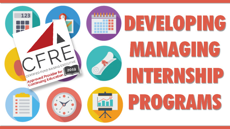 CFRE CONTINUING EDUCATION: Developing and Managing Internship Programs