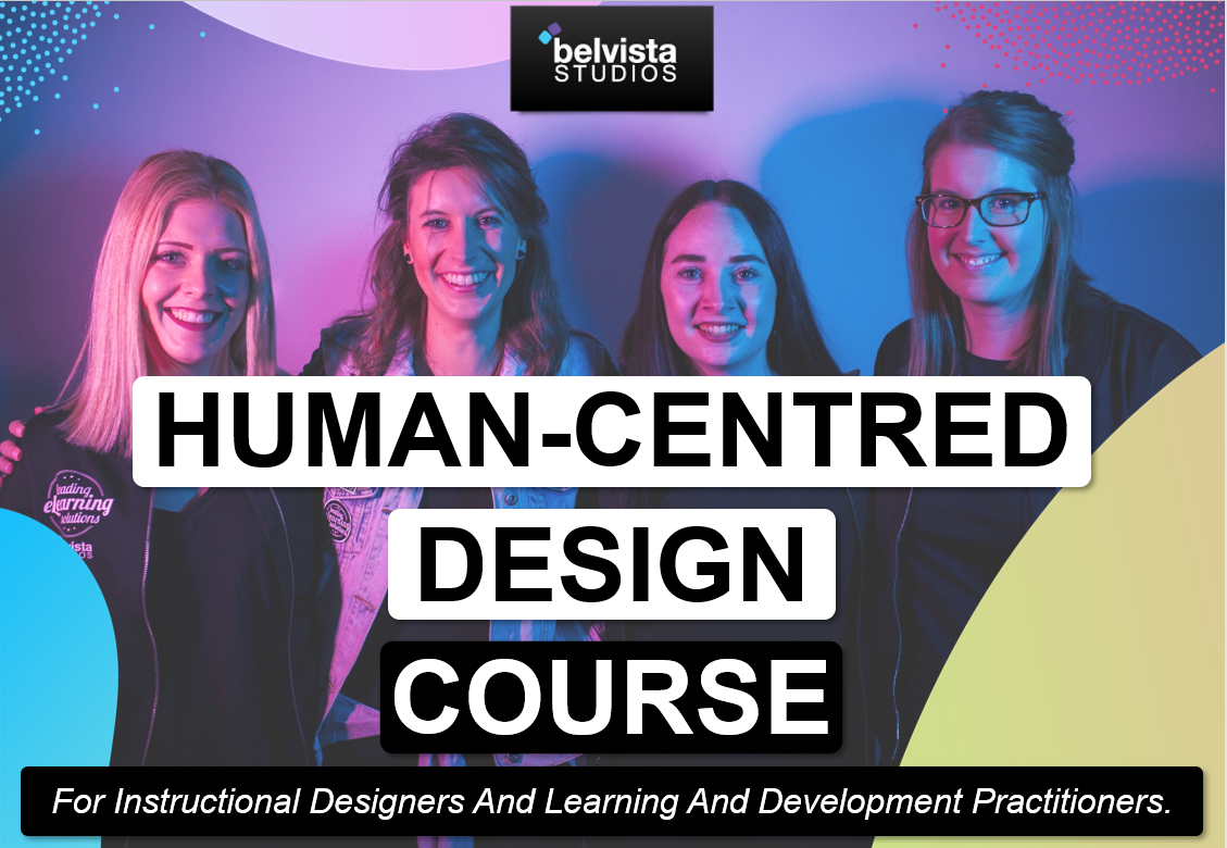 human centred design training for instructional designers and learnign and development practitioners belvista studios