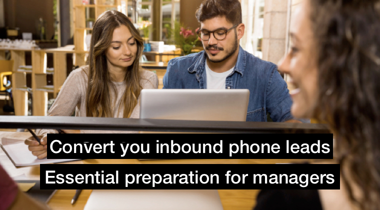 Convert your inbound phone leads: Essential (FREE) preparation for managers