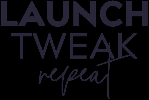 Launch Tweak Repeat