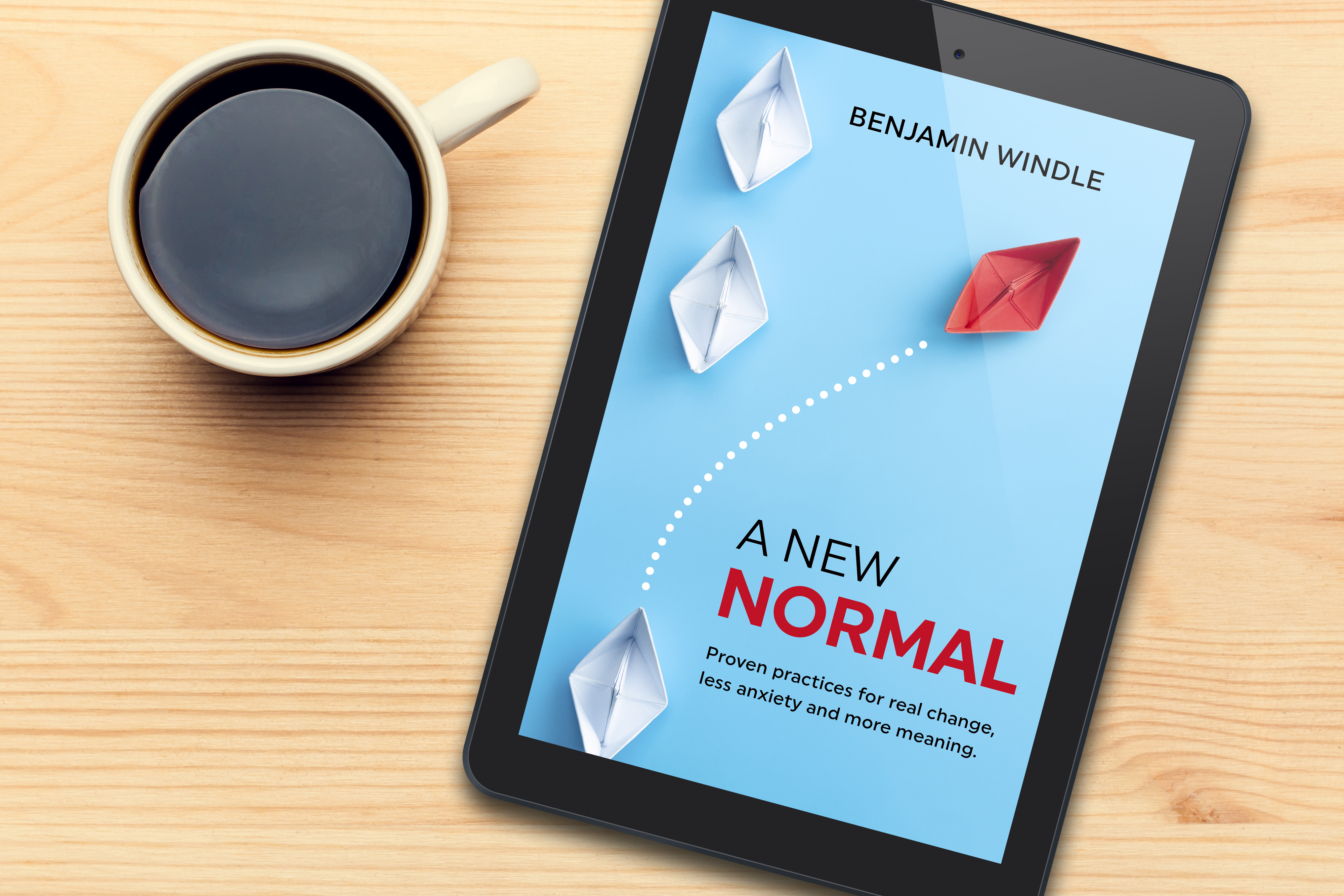 A New Normal Proven Practices For Real Change Less Anxiety And
