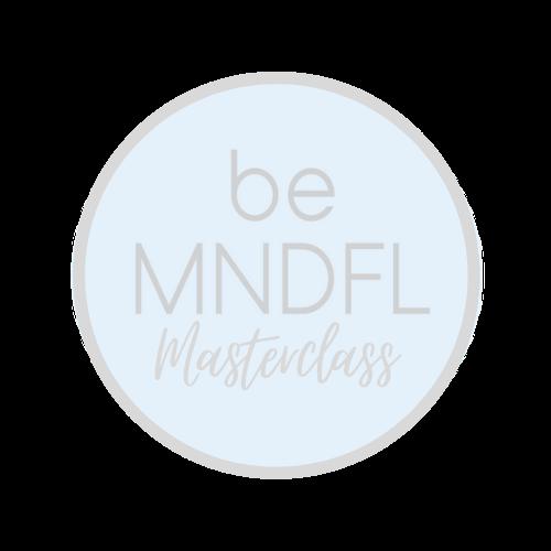 be Mindful  Masterclass