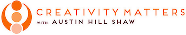 Creativity Matters with Austin Hill Shaw
