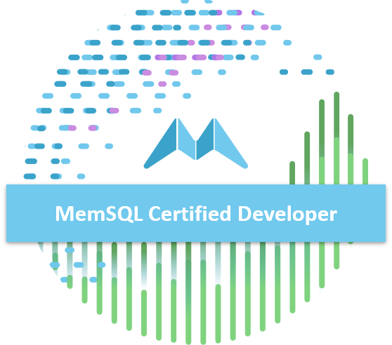 MemSQL 6.5 Certified Developer