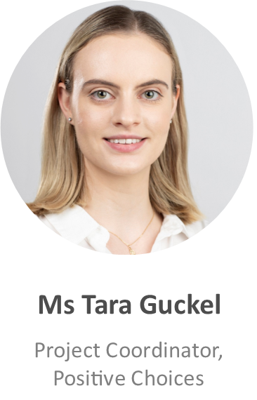 Ms Tara Guckel, Research Assistant, Positive Chices