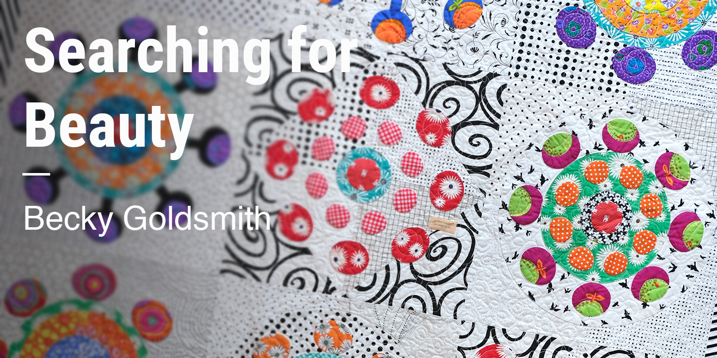 Searching For Beauty Quilt Course Free from Becky Goldsmith