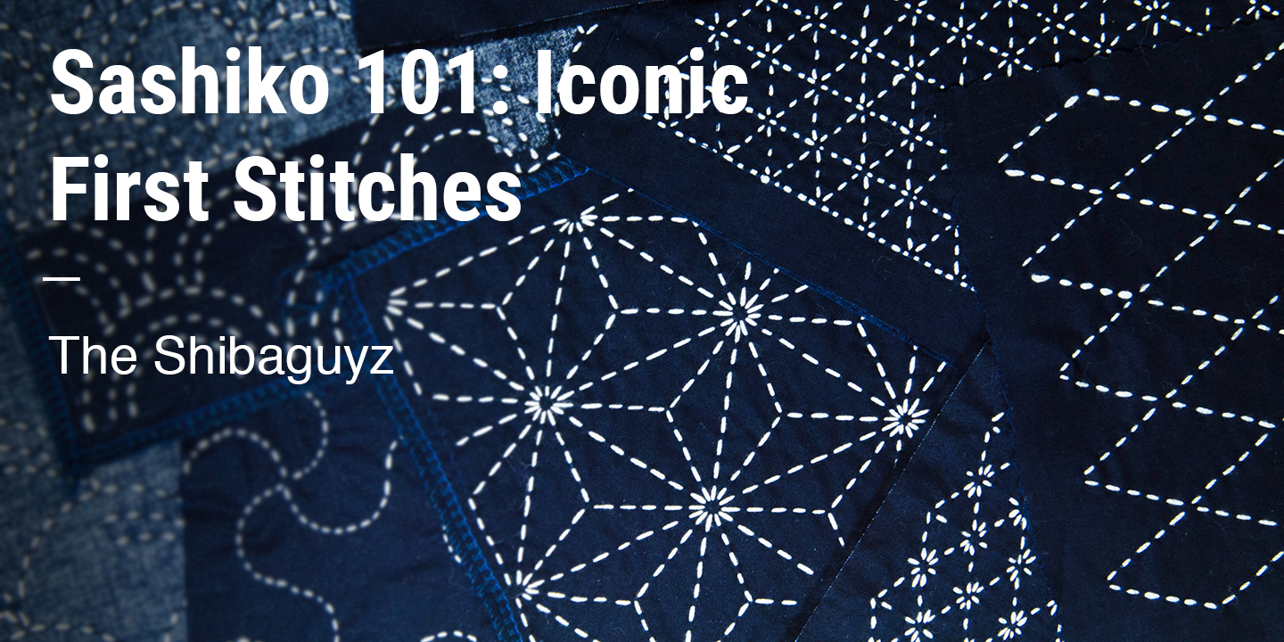 Sashiko 101: Iconic First Stitches The Shibaguyz