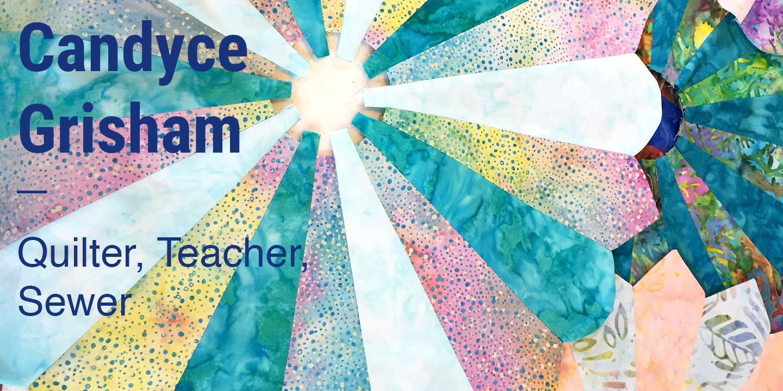 Candyce Grisham Quilter, Teacher, Sewer