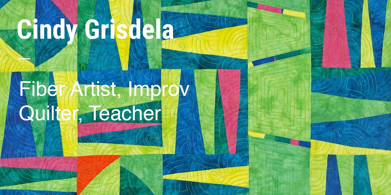 Cindy Grisdela Fiber Artist, Improv Quilter, Teacher